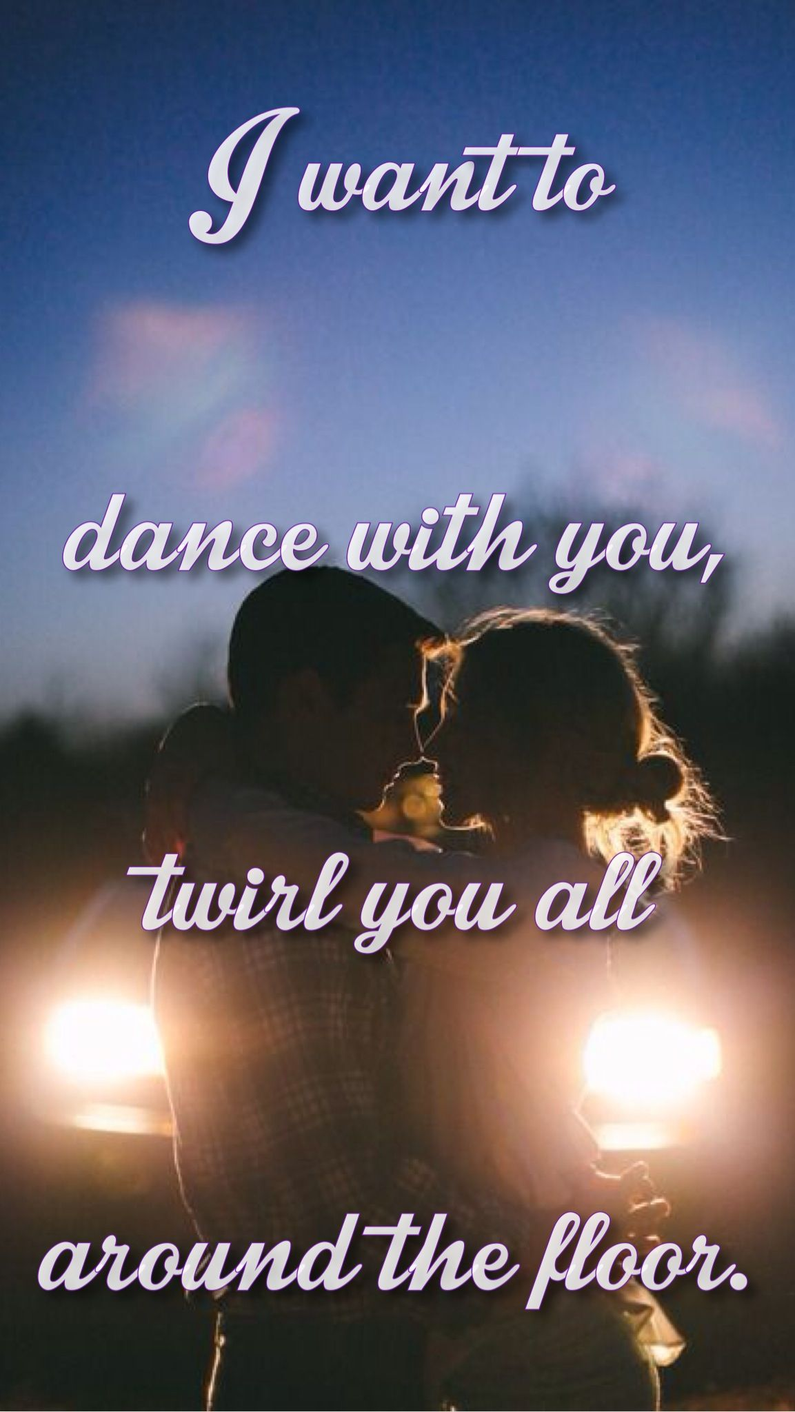 "Country Love Quotes I Just Want To Dance With You Twirl You All Around The Floor."" I"
