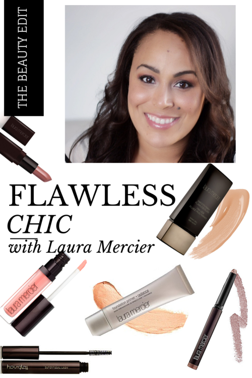 Flawless Chic With Laura Mercier Makeup Life And Love Favorite Makeup Products Laura Mercier Chic Makeup