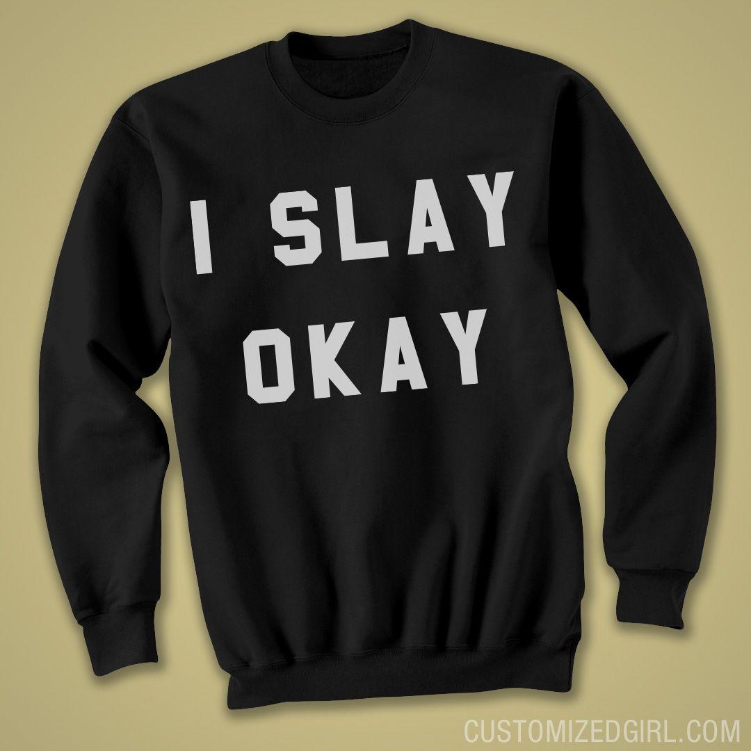 6538121bc I  Slay Okay All Day Sweatshirt. I slay all day