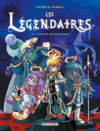 Les Legendaires T17 L Exode De Kalandre French Edition Ils Sont Cinq Justiciers Ils Sont Les Legendaires Ils Les Legendaires Telechargement Pdf Gratuit