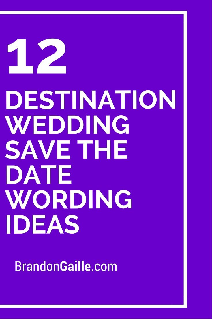12 destination wedding save the date wording ideas | mother of the