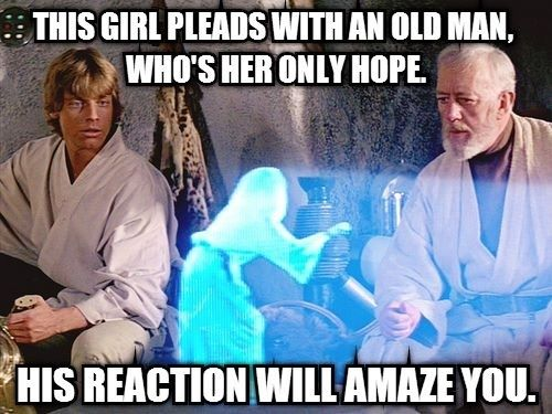 Scifi Mock Upworthy Headlines This Girl Pleads With An Old Man Who S Her Only Hope His Reaction Will Amaze Y Help Me Obi Wan Star Wars Star Wars Kids Crafts