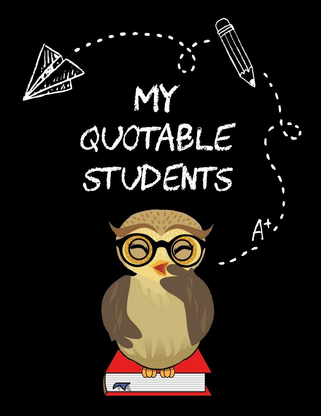 My Quotable Students: A Teacher Journal to Record and Collect Unforgettable Quotes, Funny & Hilario