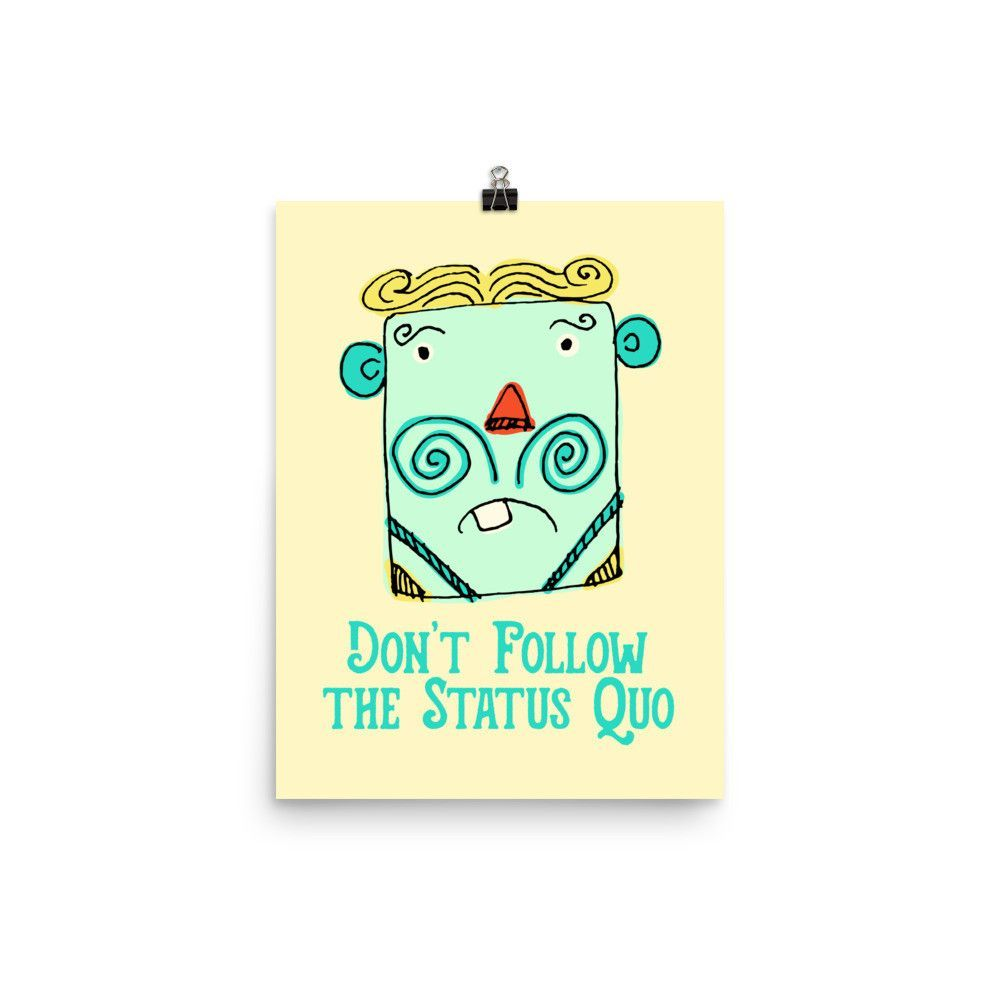 """Don't Follow The Status Quo"" Poster"