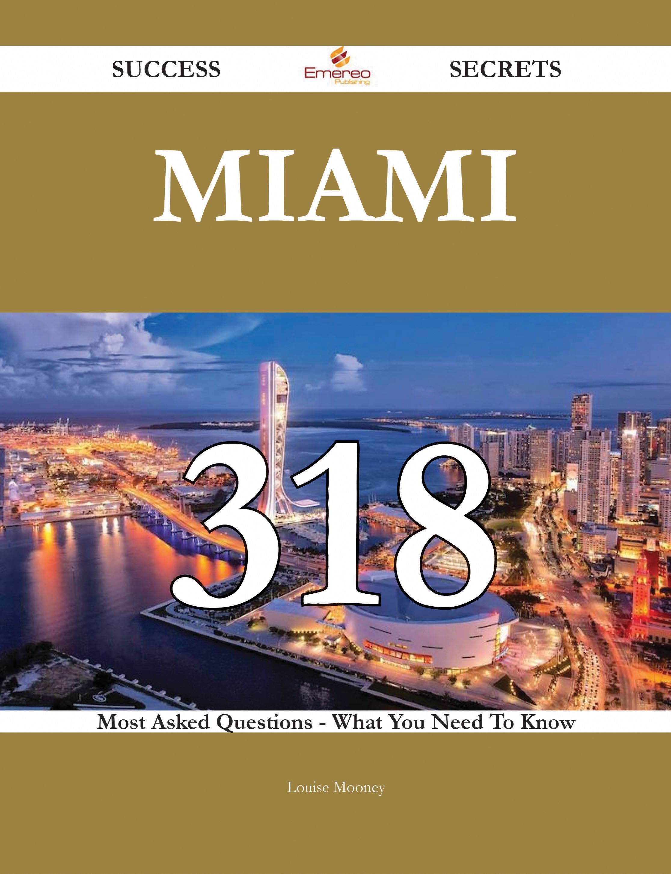 Miami 318 Success Secrets - 318 Most Asked Questions On #Miami - What You Need To Know http://apsense.cc/afbf14