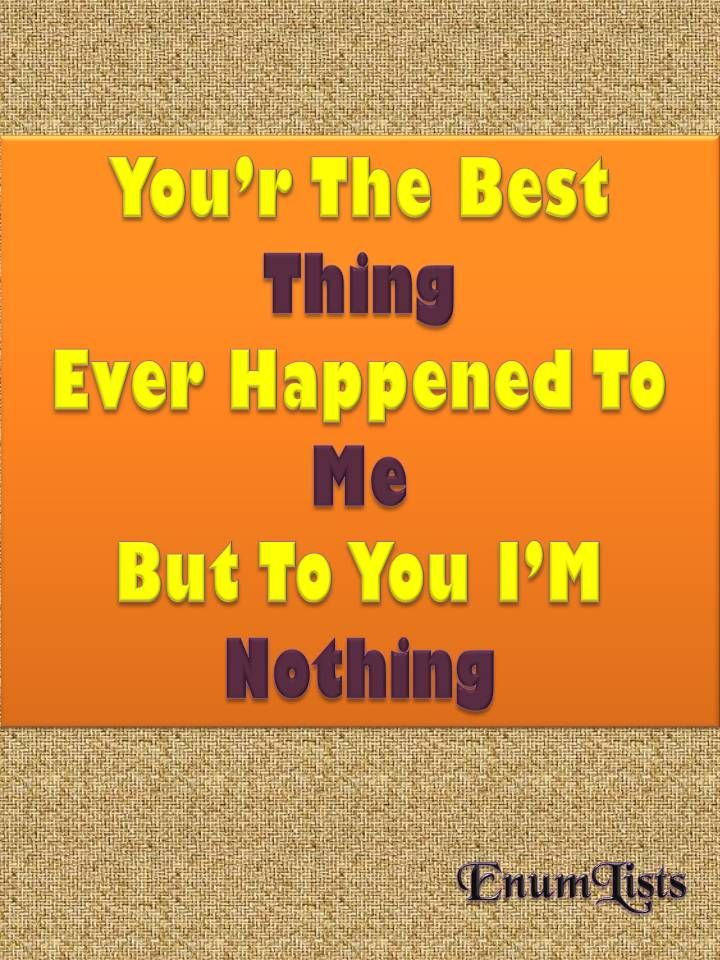 Its really hurting when u came to know that you're nothing for the one who is everything for you.