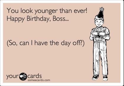 25 Funny Humor Birthday Quotes Birthday Quotes Funny Boss Quotes Funny Happy Birthday Boss Quotes