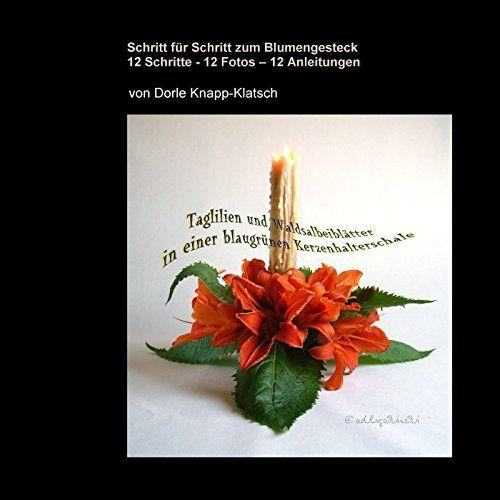 Heute ist das Ebook umsonst! Schritt für Schritt zum Blumengesteck: 12 Schritte - 12 Fotos - 12 Anleitungen von Dorle Knapp-Klatsch, http://www.amazon.de/dp/B00O6ZILU6/ref=cm_sw_r_pi_dp_6uKpub1M9S3WB