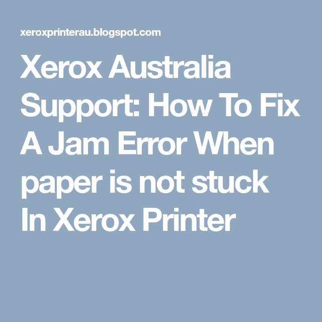 How To Fix A Jam Error When Paper Is Not Stuck In Xerox Printer