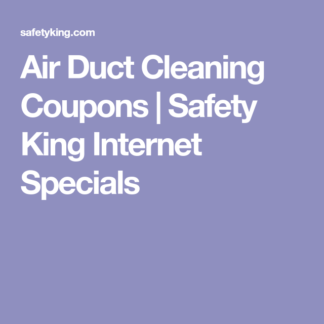 Air Duct Cleaning Coupons | Safety King Internet Specials | New ...