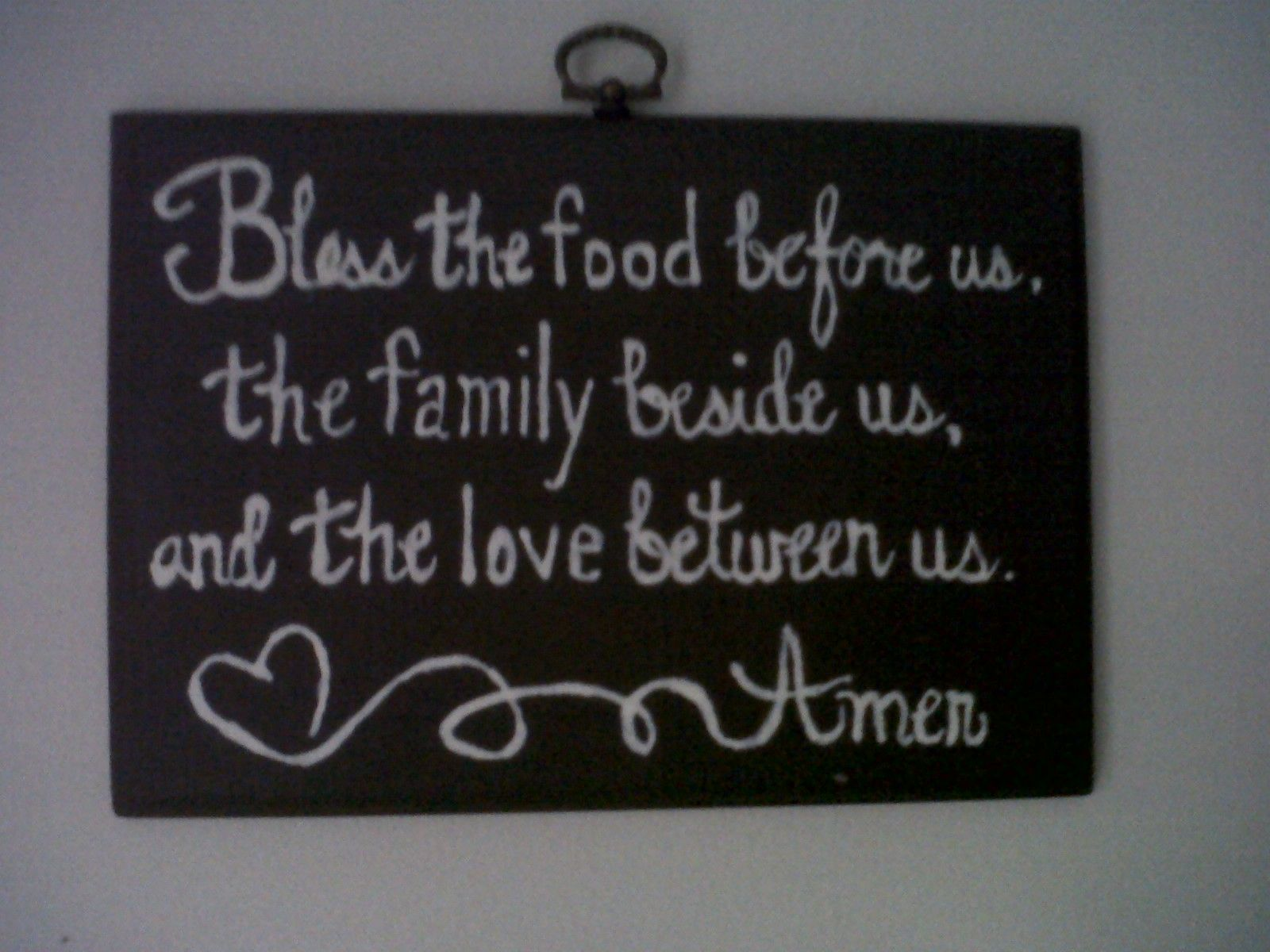 "Pinterest inspired Plaque I painted for my kitchen.  Reads: ""Bless the food before us, the family beside us, and the love between us. Amen"""