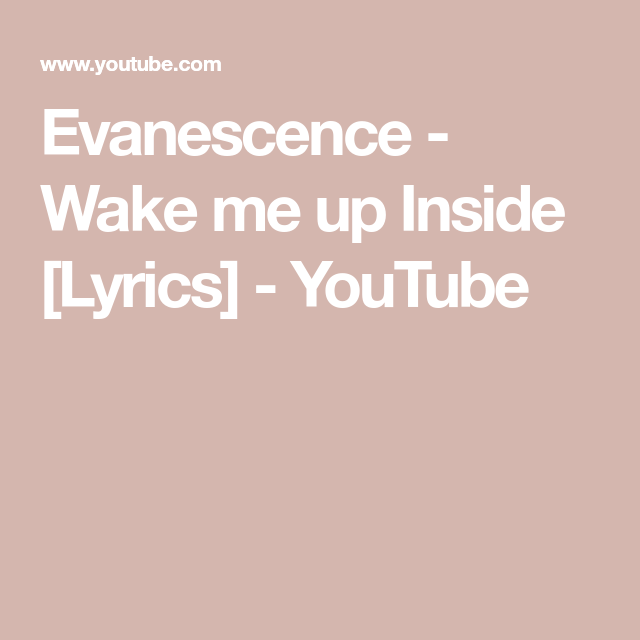 Evanescence - Wake me up Inside [Lyrics] - YouTube
