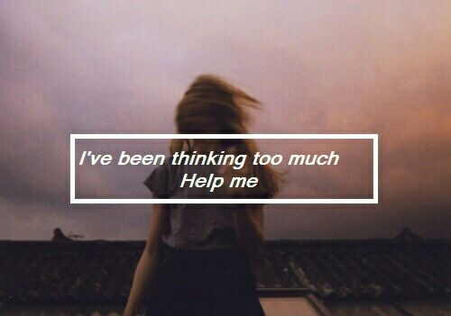 I Ve Been Thinking Too Much Personal Quotes Life Quotes Image Quotes