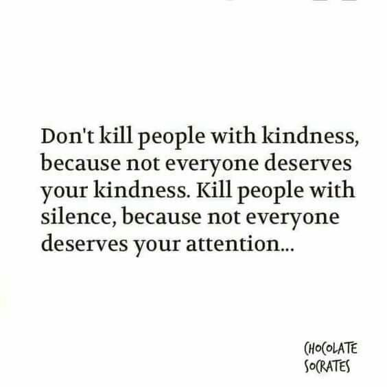 Don T Kill People With Kindness Kill Them With Silence Words Quotes Words Meaningful Quotes
