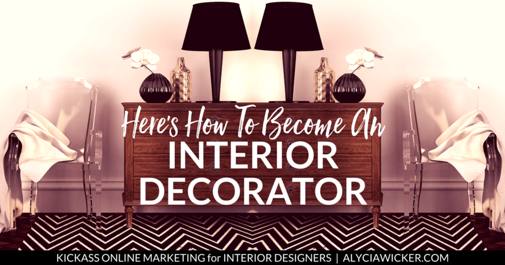 Here S How To Become An Interior Decorator Interior Decorator