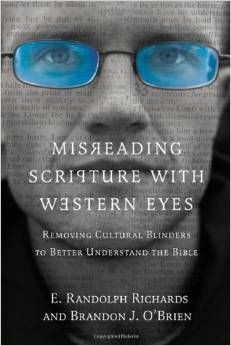 Book Review: Misreading Scripture with Western Eyes: Removing Cultural Blinders to Better Understand the Bible by Randoph Richards and Brandon O'Brien - my new favorite book to recommend about how culture obscures scripture.