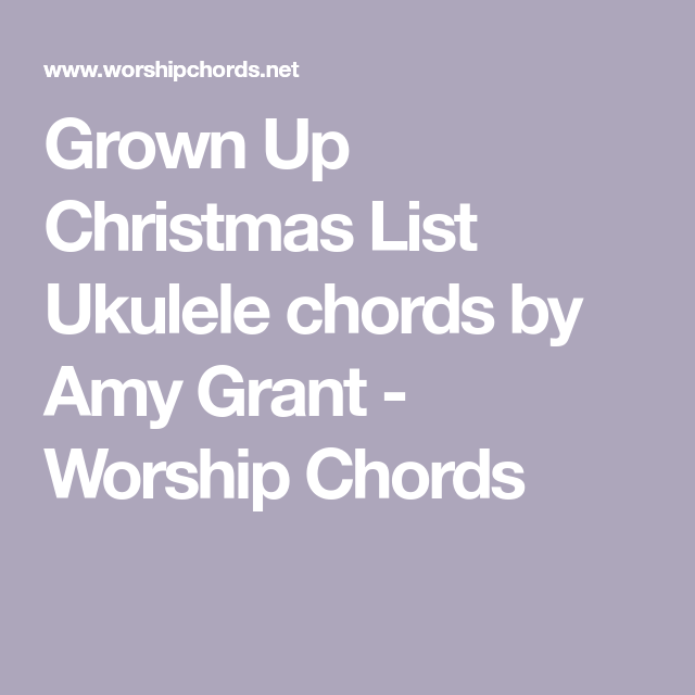 My Grownup Christmas List Lyrics.Grown Up Christmas List Ukulele Chords By Amy Grant