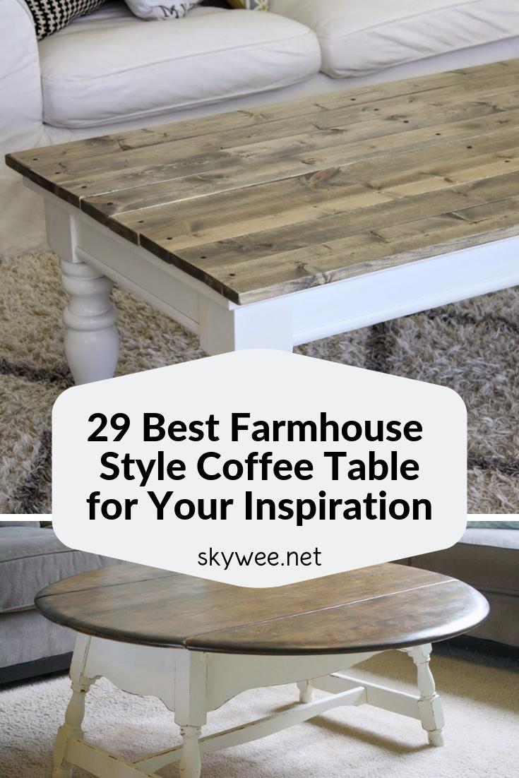 29 Best Farmhouse Style Coffee Table For Your Inspiration Farmhouse Style Coffee Table Coffee Table Farmhouse Style