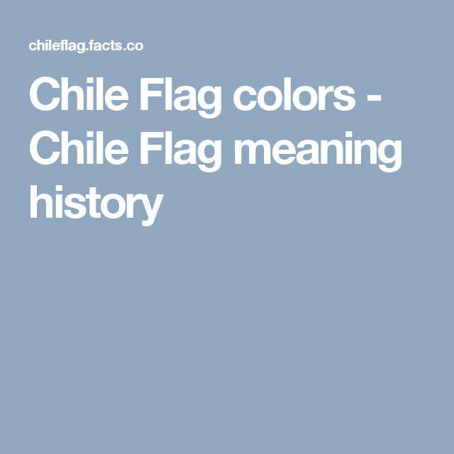 Chile Flag Colors Chile Flag Meaning History Chile Flag Flag Colors International Festival