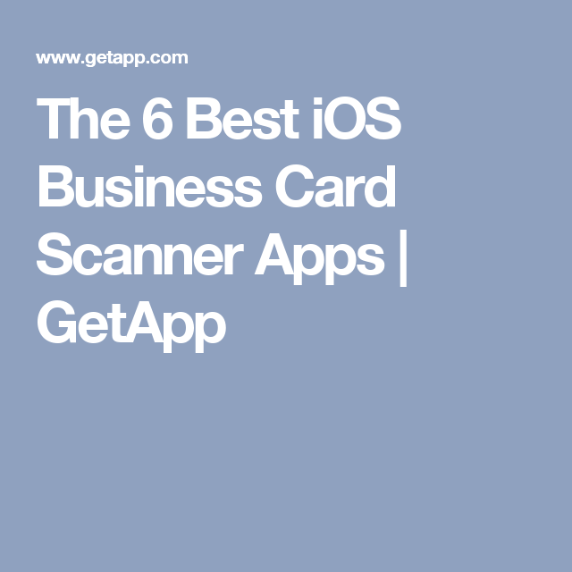 the 6 best ios business card scanner apps getapp - Salesforce Business Card Scanner