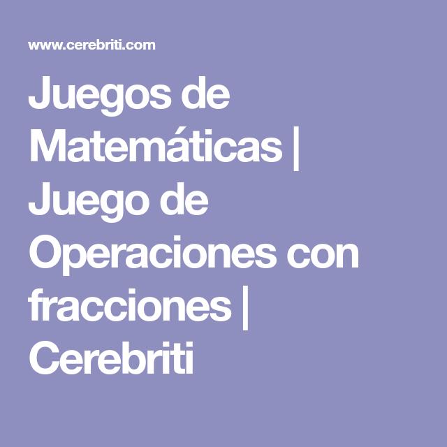 Juegos De Matemáticas Juego De Operaciones Con Fracciones Cerebriti Fracciones Juegos De Matemáticas Y Operaciones Con Fracciones