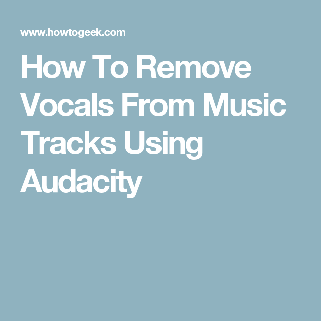 How To Remove Vocals From Music Tracks Using Audacity