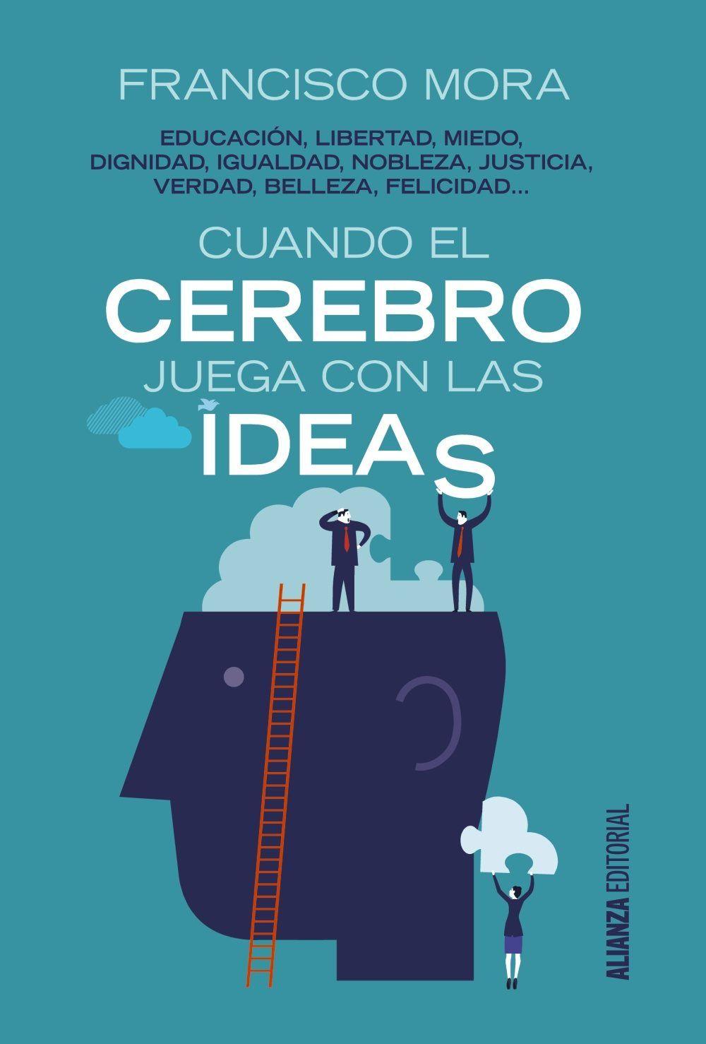 """""""CUANDO EL CEREBRO JUEGA CON LAS IDEAS"""" Francisco Mora"""