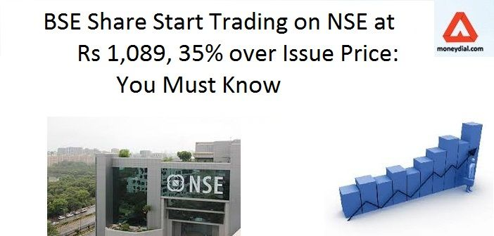 Bse Share Start Trading On Nse At Rs 1 089 35 Over Issue Price The Ipo Saw Robust Investors Demand And Was Oversubscri Trading Investment Tips Financial Tips