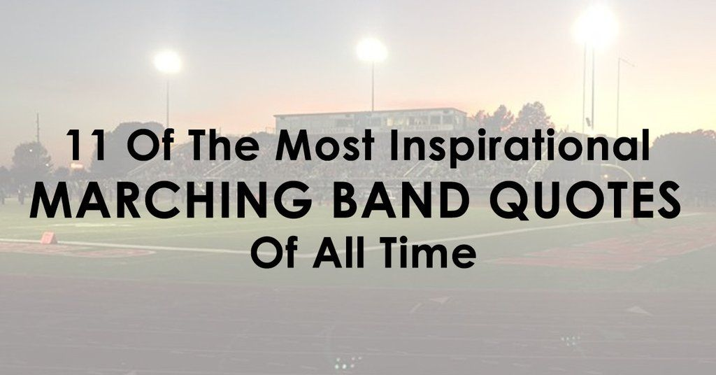 11 Of The Most Inspirational Marching Band Quotes Of All ...