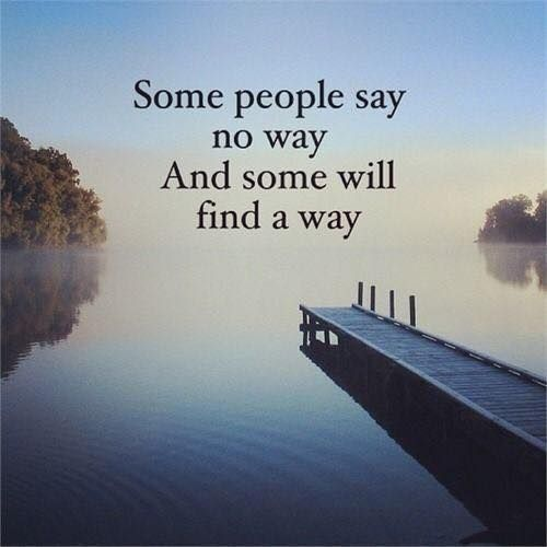 Inspirational Positive Quotes :Some people say no way and some will find a way..