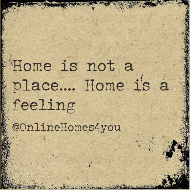 Home Is Not A Place.... Home Is A Feeling #realestate