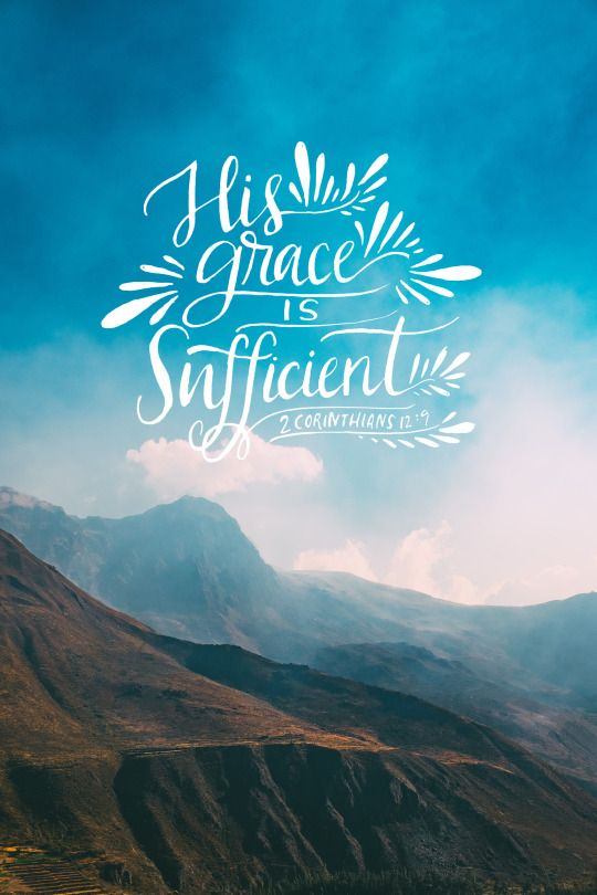 """9 But he said to me, """"My grace is sufficient for you, for"""