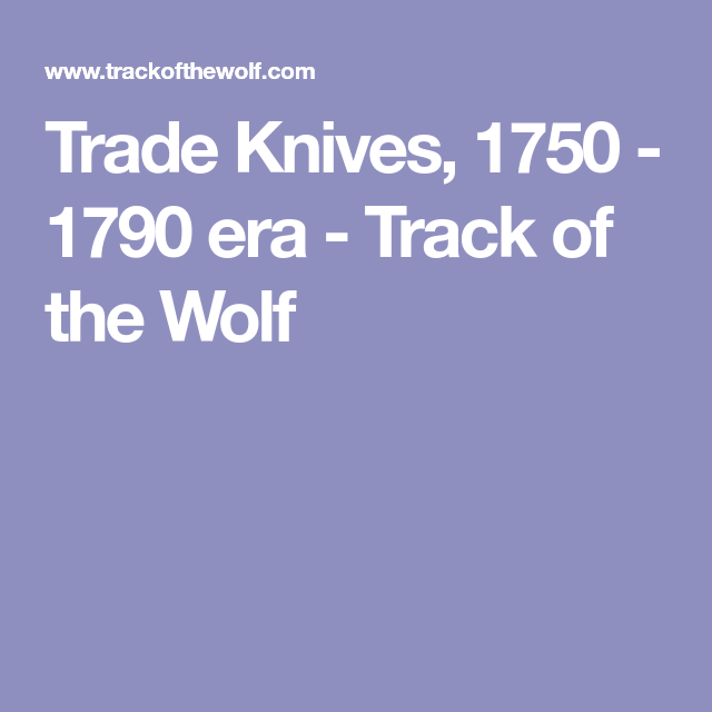 Trade Knives, 1750 - 1790 era - Track of the Wolf | Outdoors