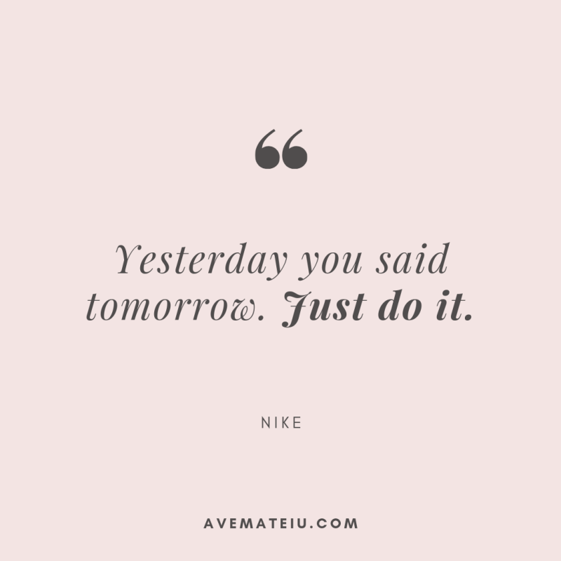 Yesterday you said tomorrow. Just do it. - Nike Quote 344   Ave Mateiu