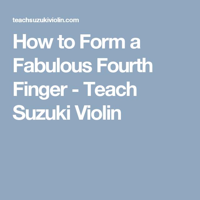 Form a Fabulous Fourth Finger - Teach Suzuki Violin | fiddle ...