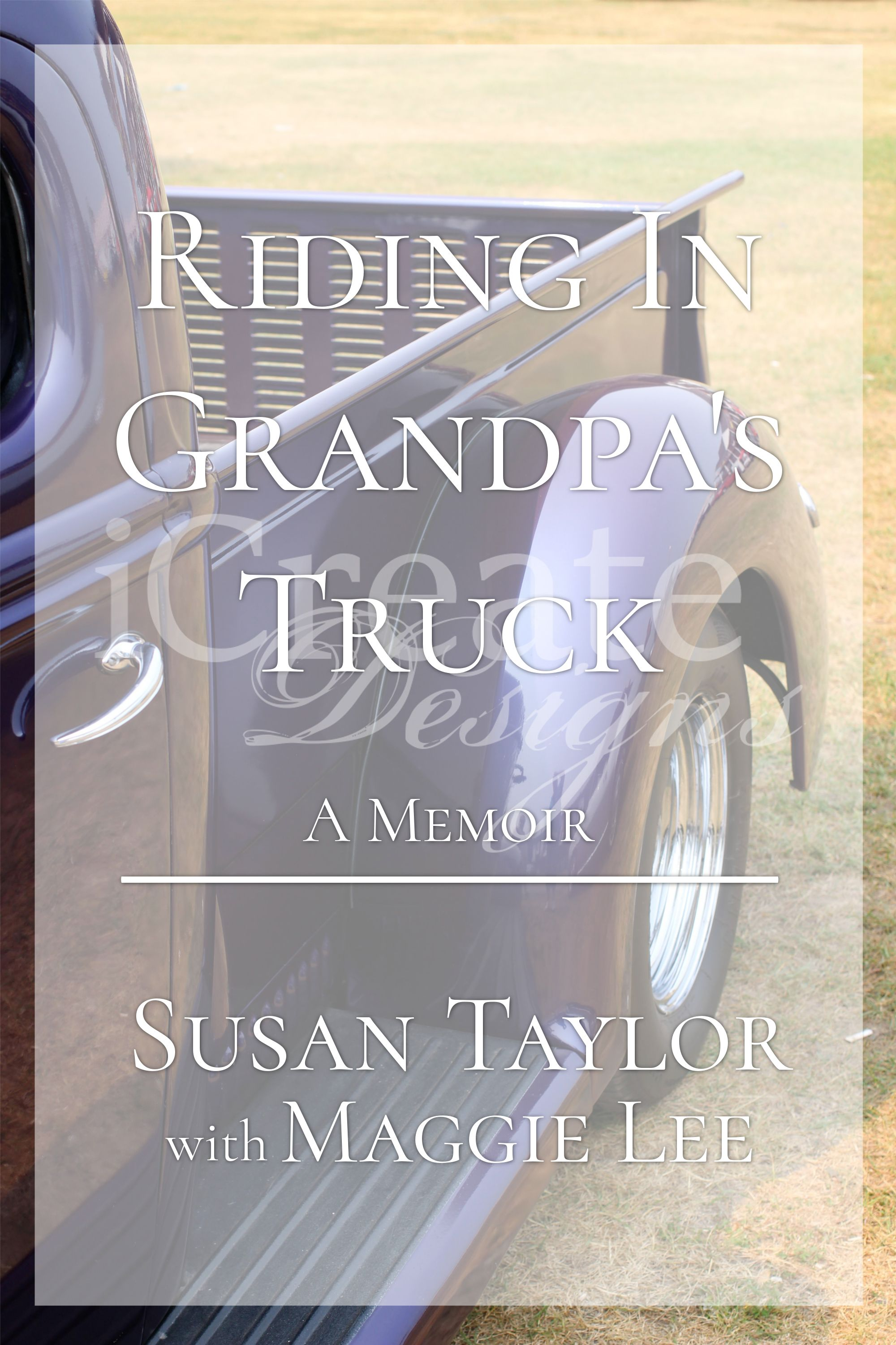 Riding in Grandpa's Truck: $50. #Premade #ebook #covers. #grandpa #grandchild #truck #history #story #legacy #grandfather #admiration #strength #peace #hope #love #friendship #faith #inspirational #memoir #biography #autobiography #nonfiction #book #Christian #clean #indie #author #writing