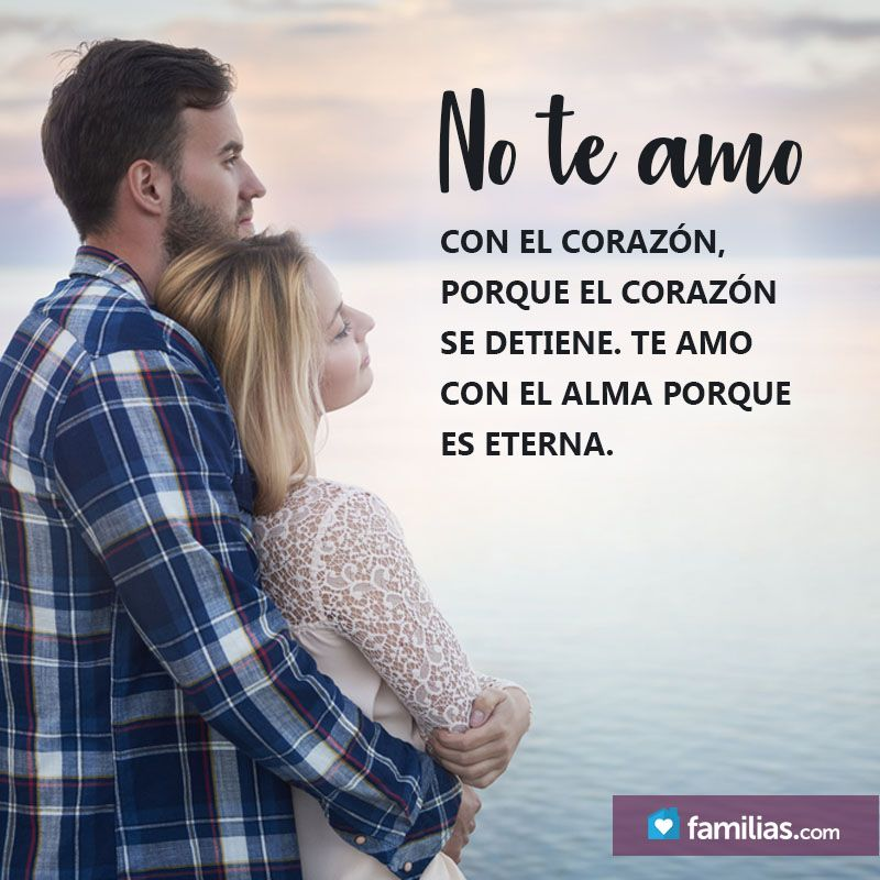 Te Amo Con El Alma Porque Es Eterna Frases Para Matrimonio Amor Y Sensualidad Pensamiento Para Mi Esposo