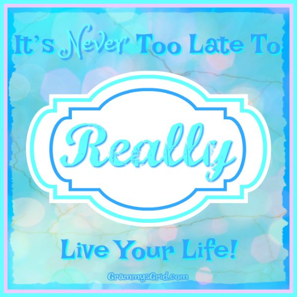 IT'S NEVER TOO LATE TO REALLY LIVE YOUR LIFE #inspiration #inspire #quote #LiveYourLife #NeverTooLate