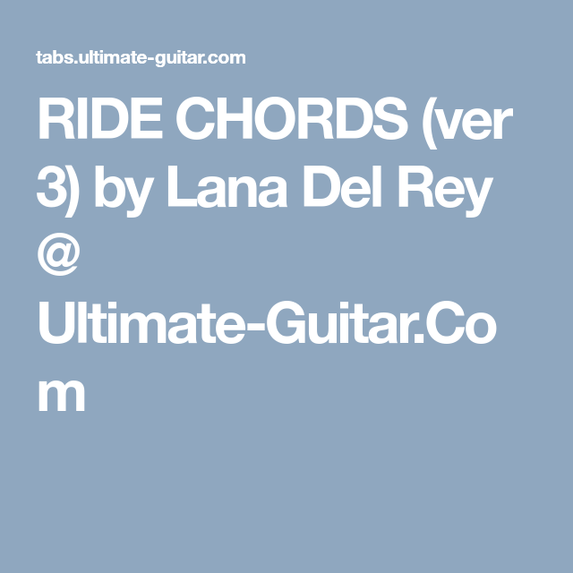 RIDE CHORDS (ver 3) by Lana Del Rey @ Ultimate-Guitar.Com | Music ...