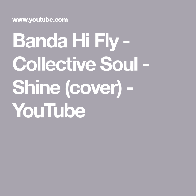 Banda Hi Fly Collective Soul Shine Cover Youtube Tuttology