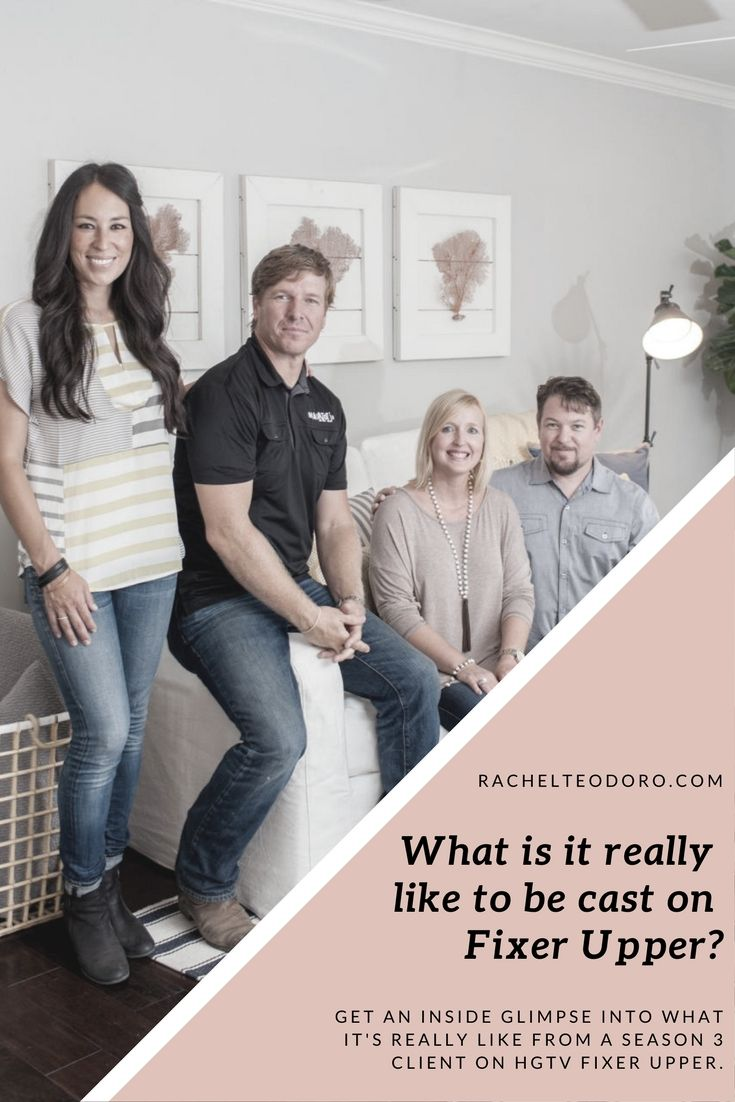 What It S Really Like To Be Cast On Fixer Upper Part Ii