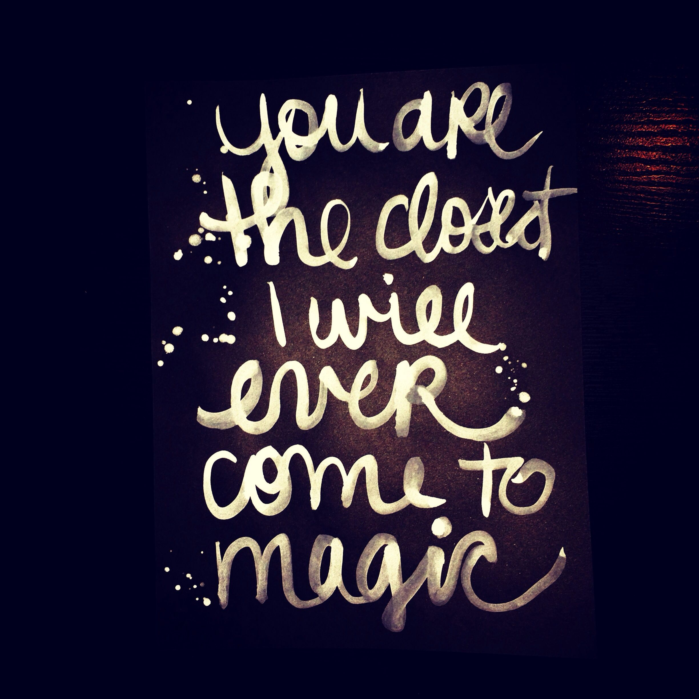 You Are The Closest I Will Ever Come To Magic By Melzie2121