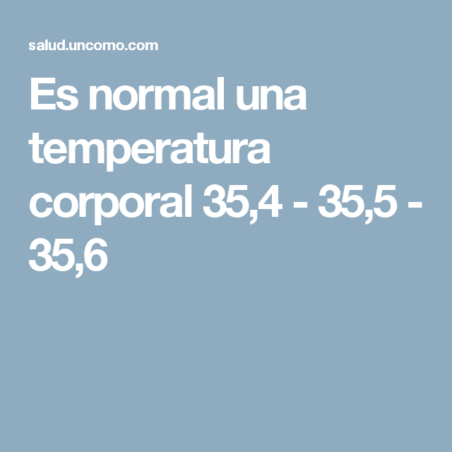 Temperatura corporal 35 6 es normal