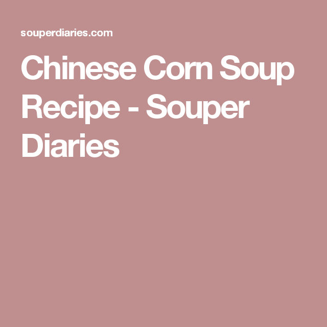 Chinese Corn Soup Recipe - Souper Diaries