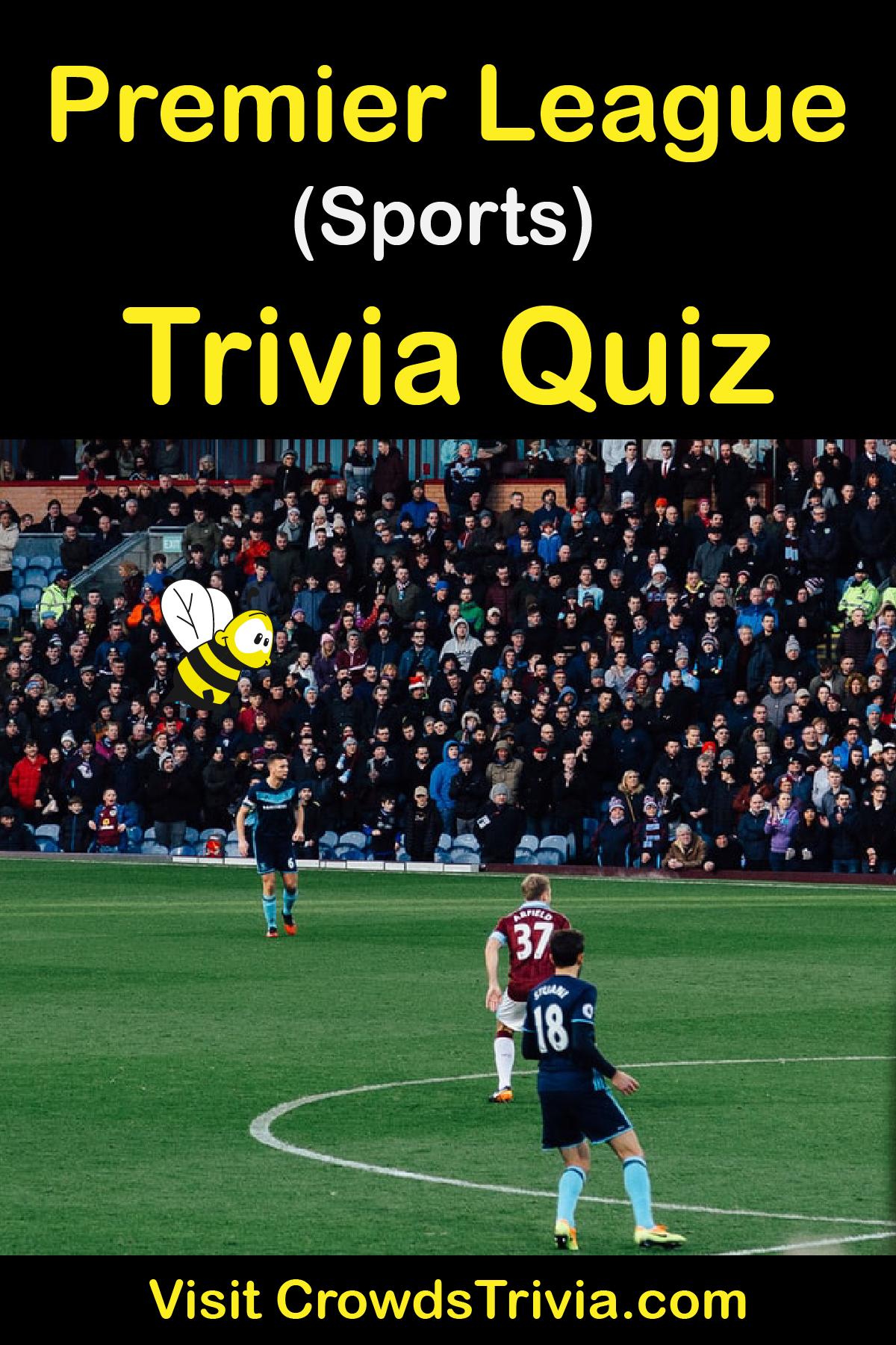Premier League Trivia Quiz Questions And Answers Fun Facts In 2020 Trivia Quiz Fun Facts Trivia Quiz Questions