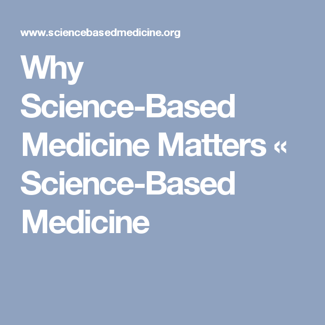 Why Science-Based Medicine Matters « Science-Based Medicine