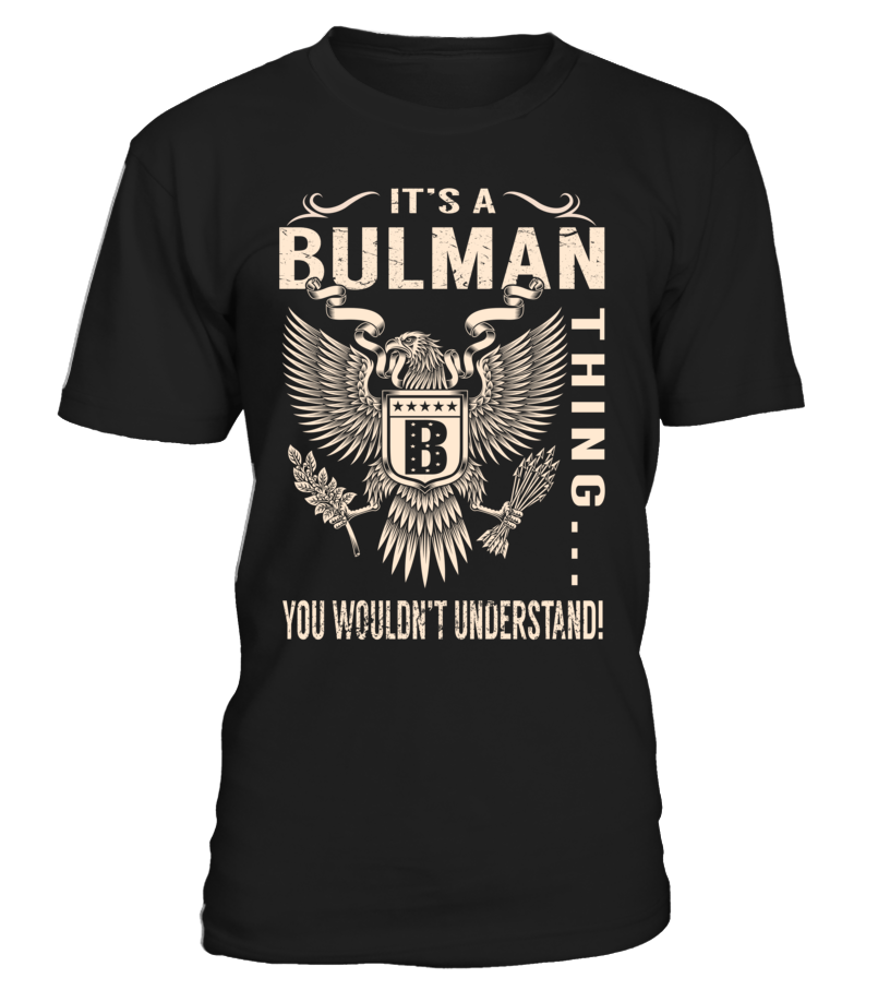 It's a BULMAN Thing, You Wouldn't Understand