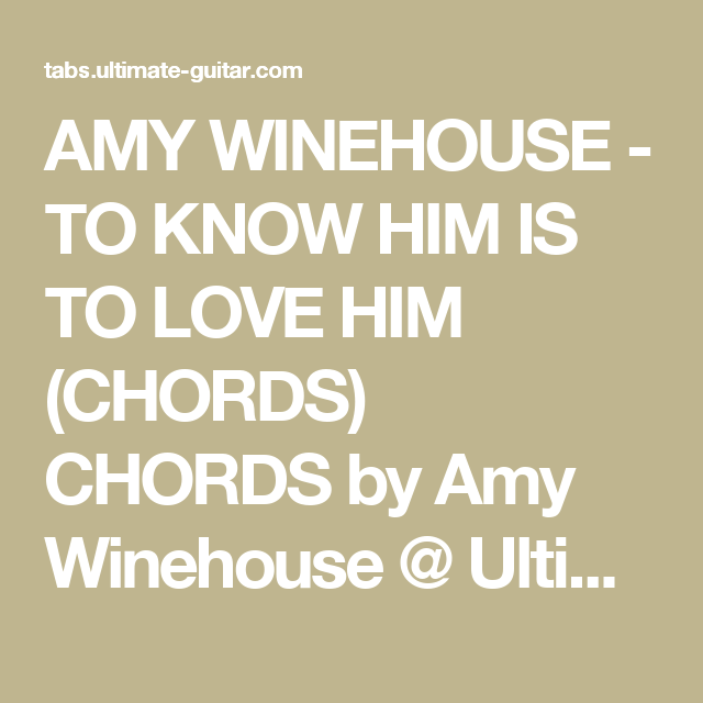 Amy Winehouse To Know Him Is To Love Him Chords Chords By Amy