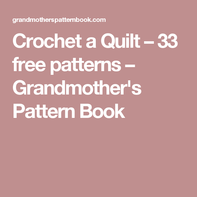 Crochet a Quilt – 33 free patterns – Grandmother\'s Pattern Book ...