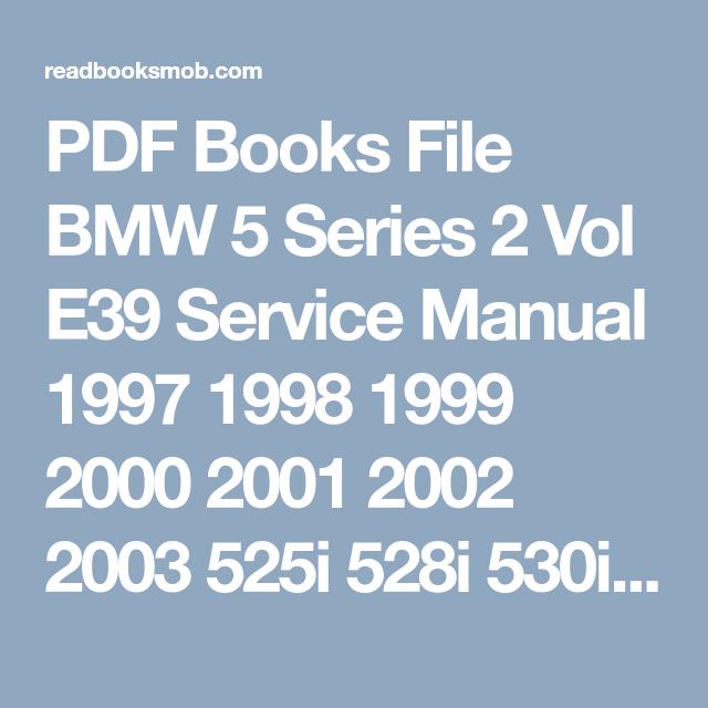 Pdf Books File Bmw 5 Series 2 Vol E39 Service Manual 1997 1998 1999 2000 2001 2002 2003 525i 528i 530i 540i Sedan S Bmw Bmw 5 Series Sports Wagon